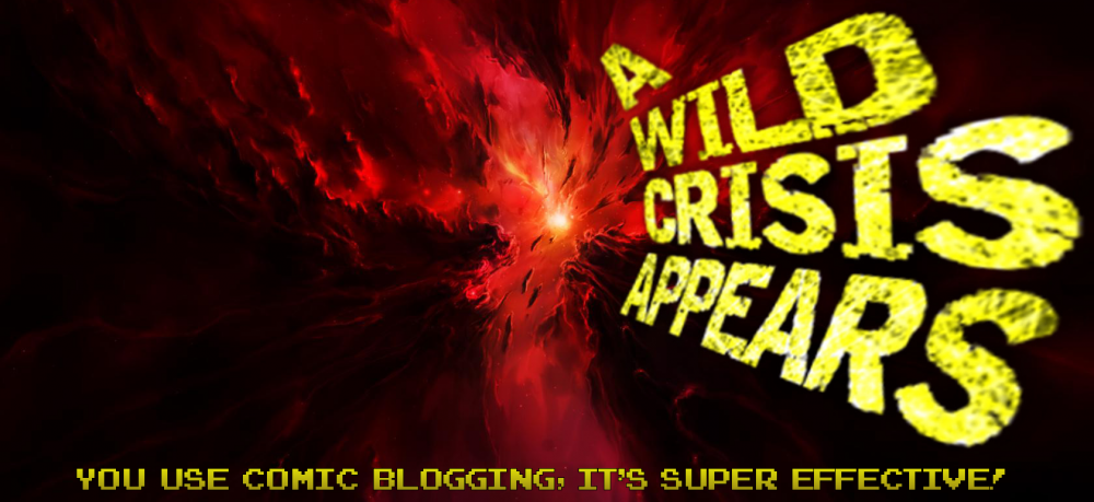 A Wild Crisis Appears! Reviews and essays on everything from individual issues to trends in publishing by our very own Mikyzptlk!